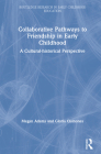 Collaborative Pathways to Friendship in Early Childhood: A Cultural-historical Perspective (Routledge Research in Early Childhood Education) Cover Image