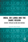 India, Sri Lanka and the SAARC Region: History, Popular Culture and Heritage Cover Image