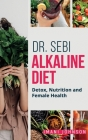 Dr. Sebi Alkaline Diet: Detox, Nutrition and Female Health New Edition Cover Image