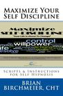 Maximize Your Self Discipline: Scripts & Instructions for Self Hypnosis Cover Image