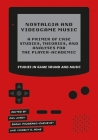 Nostalgia and Videogame Music: A Primer of Case Studies, Theories and Analyses for the Player-Academic (Studies in Game Sound) Cover Image