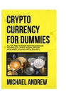 Cryptocurrency For Dummies: Beginner Guide To Bitcoin, Blockchain Technology, Cryptocurrency Investing And Secrets To Trade And Make Profits Cover Image