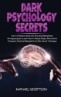 Dark Psychology: How to Influence anyone and Stop being Manipulated. Strategical guide to Learn How to Analyze People, Mind Control, Pe Cover Image
