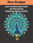 Adult Coloring Book Stress Relieving Designs Mandalas, animals, flowers: Relaxing new designs Animals, mandalas, flowers. Coloring therapy for adults Cover Image