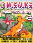 Dinosaurs Activity Book for Kids Ages 4-8: A Fun Kids Workbook Game for Learning, Coloring, Dot to Dot, Mazes and More! Cover Image