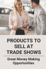 Products To Sell At Trade Shows: Great Money Making Opportunities: Types Of Exhibition Cover Image