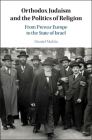 Orthodox Judaism and the Politics of Religion: From Prewar Europe to the State of Israel Cover Image