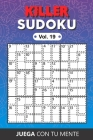 KILLER SUDOKU Vol. 19: Collection of 100 different Killer Sudokus for Adults Easy and Advanced Perfectly to Improve Memory, Logic and Keep th Cover Image