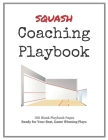 Squash Coaching Playbook: 100 Blank Templates for your Winning Plays, Drills and Training in a single Note Book Cover Image