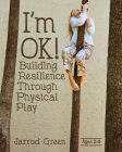 I'm Ok! Building Resilience Through Physical Play Cover Image
