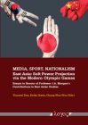 Media, Sport, Nationalism: East Asia: Soft Power Projection Via the Modern Olympic Games Cover Image