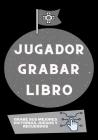 Jugador Grabar Libro: Grabe sus mejores victorias, juegos y recuerdos Cover Image