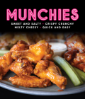 Munchies: Sweet and Salty, Crispy Crunchy, Melty Cheesy, Quick and Easy Cover Image
