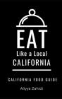 Eat Like a Local-California: California Food Guide Cover Image