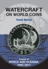 Watercraft on World Coins: Volume III -- Africa & Oceania, 1800-2011 Cover Image