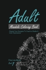 Adult Mandala Coloring Book 1, Channel Your Energies To Creative Shades and Colorful Expressions Cover Image