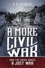 A More Civil War: How the Union Waged a Just War (Civil War America) Cover Image