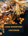 Coin Inventory Log Book: Record and keep Track of your Coin Collection Logbook - 100 Pages Cover Image