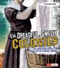 The Dreadful, Smelly Colonies: The Disgusting Details about Life in Colonial America (Fact Finders: Disgusting History) Cover Image