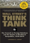 Wall Street's Think Tank: The Council on Foreign Relations and the Empire of Neoliberal Geopolitics, 1976-2014 Cover Image