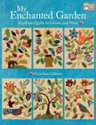 My Enchanted Garden: Applique Quilts in Cotton and Wool Cover Image
