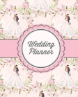 Wedding Planner: Bride Gift Journal, Bridal Planning Notebook, Perfect Wedding Party Organizer, Budget, Plan For Your Big Day Checklist Cover Image
