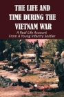 The Life And Time During The Vietnam War: A Real-Life Account From A Young Infantry Soldier: Books On Intelligence And Espionage Cover Image
