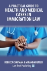 A Practical Guide to Health and Medical Cases in Immigration Law Cover Image