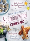 Tina Nordström's Scandinavian Cooking: Simple Recipes for Home-Style Scandinavian Cuisine Cover Image
