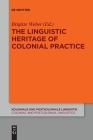 The Linguistic Heritage of Colonial Practice (Koloniale Und Postkoloniale Linguistik / Colonial and Postco #13) Cover Image