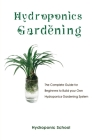 Hydroponics Gardening: The Complete Guide for Beginners to Build your Own Hydroponics Gardening System Cover Image