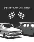 Diecast Car Collection: for Collectors to track, log & reference their own Die-Cast Cars Cover Image