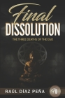 Final Dissolution: The Three Deaths of the Ego (Consciousness, Mind, and True Spirituality) Cover Image