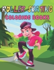 Roller Skating Coloring Books: A Beautiful Coloring Books Roller Skating Designs to Color for Roller Skating Lover Cover Image