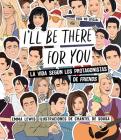 I'll Be There for You: La Vida Según Los Protagonistas de Friends Cover Image