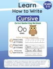 Learn How to Write Cursive: Learning to Write in Cursive by Practice Cursive Writing Worksheet to Improve Handwriting for Kids and Adults. Learn t Cover Image