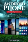 Android Phone User Guide for Seniors: The Comprehensive Guide for Beginners and Seniors to Master Android Phones Cover Image