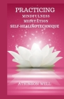Practicing Mindfulness Meditation Self Healing Technique: Essential Benefit To Lasting Joy Happiness Overcome Anxiety Reduce Stress Improve Mental Hea Cover Image