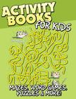 Activity Books for Kids (Mazes, Word Games, Puzzles & More!) Cover Image