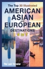 The Top 30 Illustrated American, Asian and European Destinations [3 Books in 1]: Live the Experience You've Always Wanted Cover Image