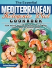 The Essential Mediterranean Ketogenic Diet Cookbook: Quick, Healthy and Effortless Recipes to Lose Weight, Boost Energy and Maintain Healthy Cover Image