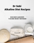 Dr Sebi Alkaline Diet Recipes: 185 Dr. Sebi Diet. Alkaline Recipes to Lose Weight and Boost Your Metabolism Cover Image