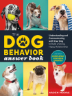 The Dog Behavior Answer Book, 2nd Edition: Understanding and Communicating with Your Dog and Building a Strong and Happy Relationship Cover Image