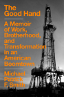 The Good Hand: A Memoir of Work, Brotherhood, and Transformation in an American Boomtown Cover Image