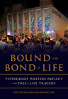 Bound in the Bond of Life: Pittsburgh Writers Reflect on the Tree of Life Tragedy Cover Image