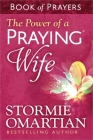 The Power of a Praying(r) Wife Book of Prayers Cover Image