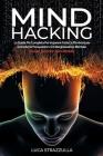 Mind Hacking: La Guida Più Completa Per Imparare Tutte Le Più Avanzate Tecniche Di Persuasione e Di Manipolazione Mentale. Incluse T Cover Image