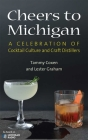 Cheers to Michigan: A Celebration of Cocktail Culture and Craft Distillers Cover Image