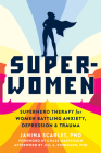 Super-Women: Superhero Therapy for Women Battling Anxiety, Depression, and Trauma Cover Image