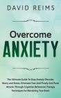 Overcome Anxiety: The Ultimate Guide to Stop Anxiety Disorder, Worry and Stress, Eliminate Fear and Finally End Panic Attacks Through Co Cover Image